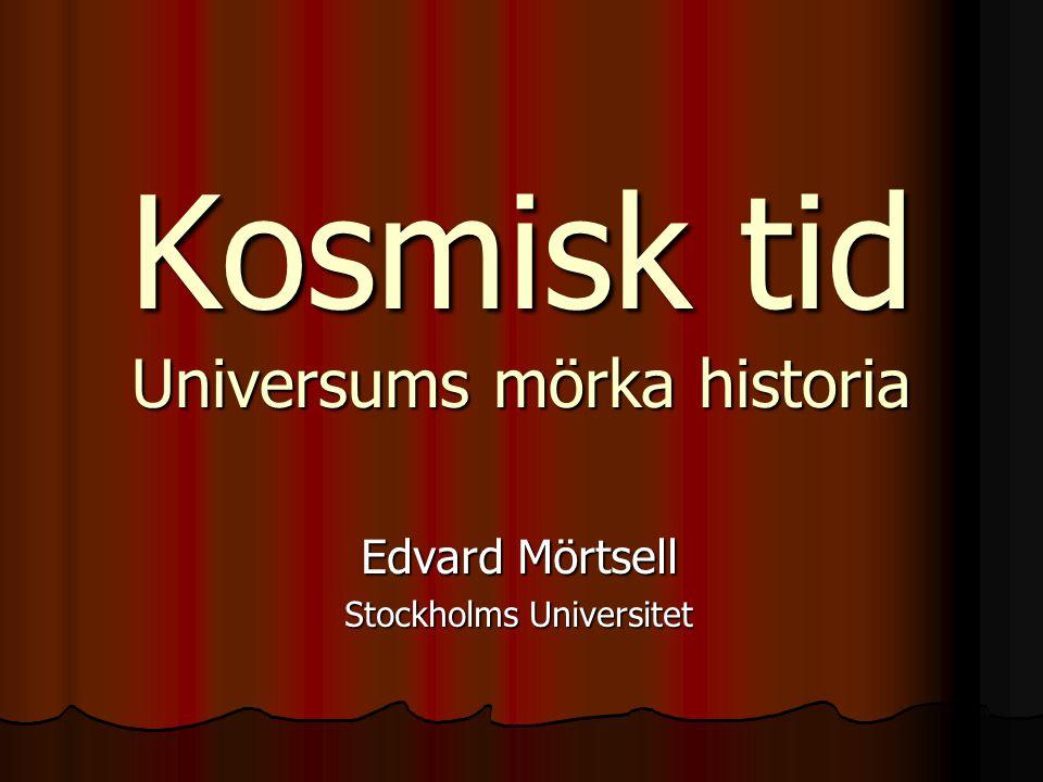 2009-11-11 Kosmisk tid - universums mörka historia 2 Något om mig själv… Docent i teoretisk fysik Lektor i observationell kosmologi vid Stockholms Universitet