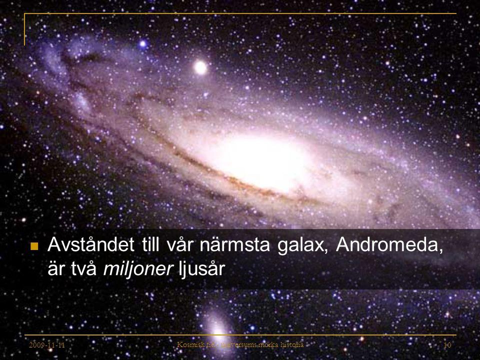 2009-11-11 Kosmisk tid - universums mörka historia 10 Avståndet till vår närmsta galax, Andromeda, är två miljoner ljusår