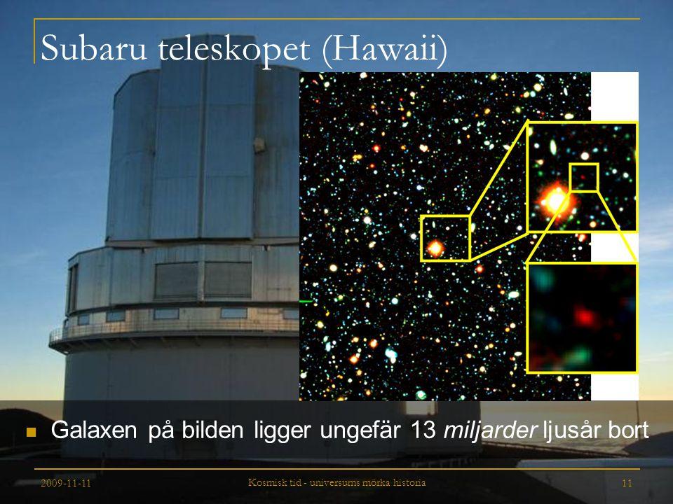 2009-11-11 Kosmisk tid - universums mörka historia 11 Subaru teleskopet (Hawaii) Galaxen på bilden ligger ungefär 13 miljarder ljusår bort