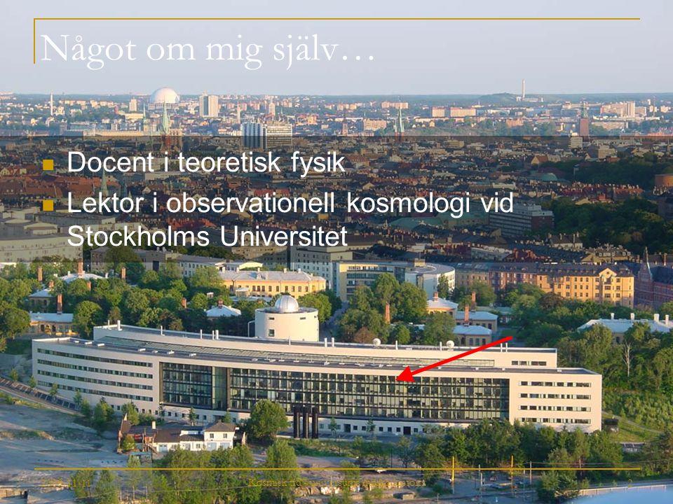 2009-11-11 Kosmisk tid - universums mörka historia 2 Något om mig själv… Docent i teoretisk fysik Lektor i observationell kosmologi vid Stockholms Uni