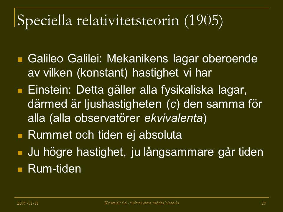 2009-11-11 Kosmisk tid - universums mörka historia 20 Speciella relativitetsteorin (1905) Galileo Galilei: Mekanikens lagar oberoende av vilken (konst