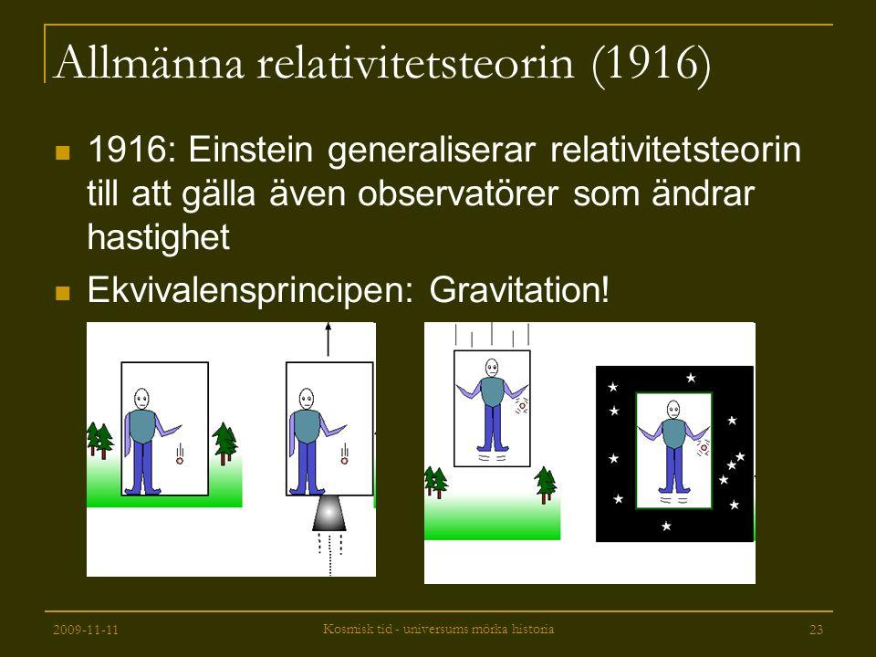 2009-11-11 Kosmisk tid - universums mörka historia 23 Allmänna relativitetsteorin (1916) 1916: Einstein generaliserar relativitetsteorin till att gäll