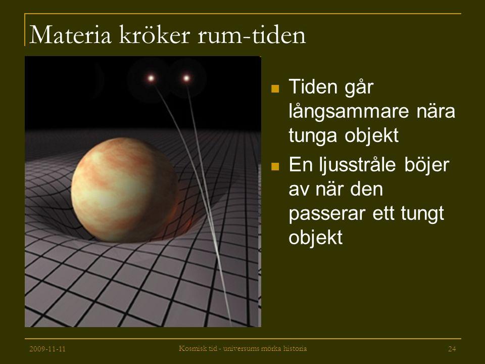 2009-11-11 Kosmisk tid - universums mörka historia 24 Materia kröker rum-tiden Tiden går långsammare nära tunga objekt En ljusstråle böjer av när den