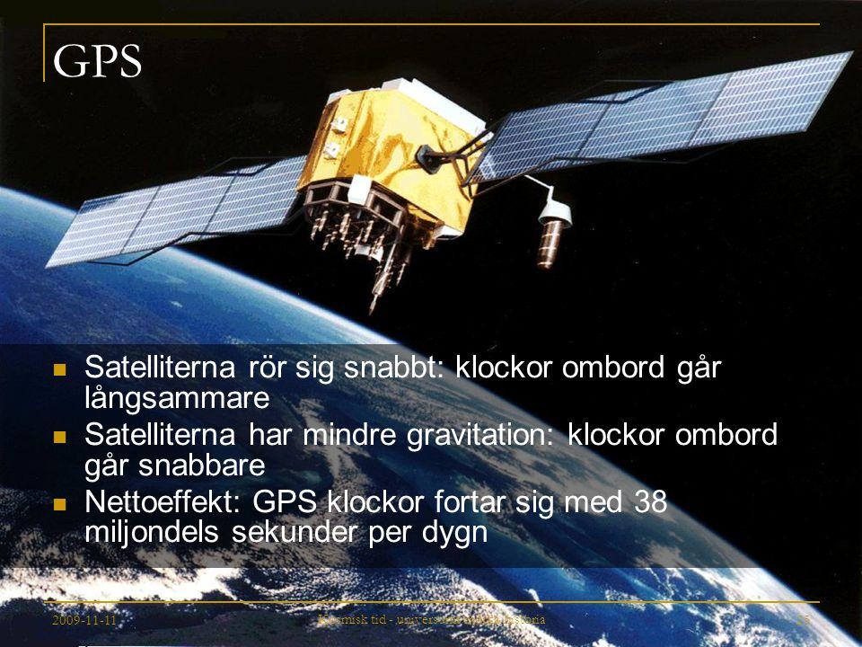 2009-11-11 Kosmisk tid - universums mörka historia 25 GPS Satelliterna rör sig snabbt: klockor ombord går långsammare Satelliterna har mindre gravitat