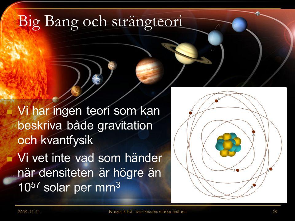 2009-11-11 Kosmisk tid - universums mörka historia 29 Big Bang och strängteori Vi har ingen teori som kan beskriva både gravitation och kvantfysik Vi