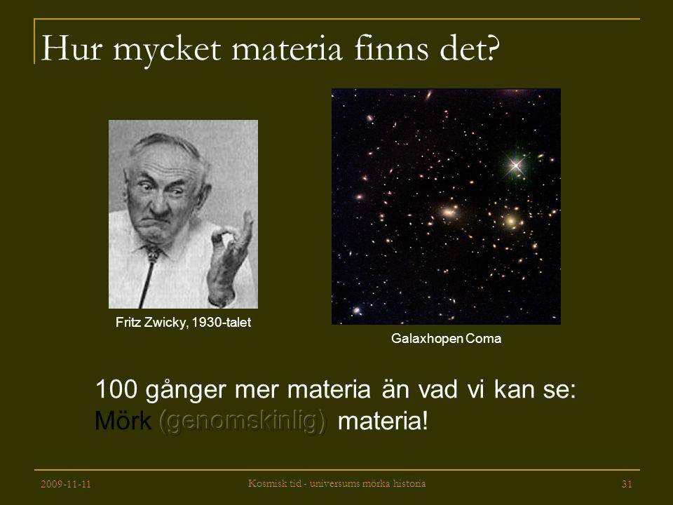 2009-11-11 Kosmisk tid - universums mörka historia 31 Hur mycket materia finns det? Fritz Zwicky, 1930-talet Galaxhopen Coma