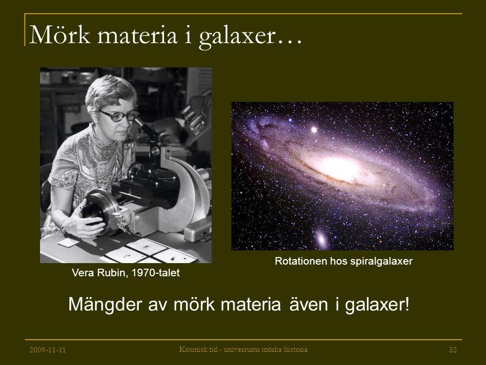 2009-11-11 Kosmisk tid - universums mörka historia 32 Mörk materia i galaxer… Vera Rubin, 1970-talet Rotationen hos spiralgalaxer Mängder av mörk mate