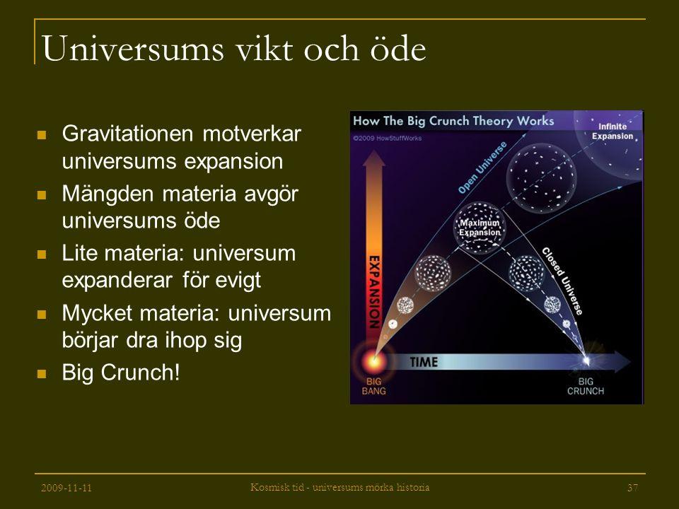 2009-11-11 Kosmisk tid - universums mörka historia 37 Universums vikt och öde Gravitationen motverkar universums expansion Mängden materia avgör unive