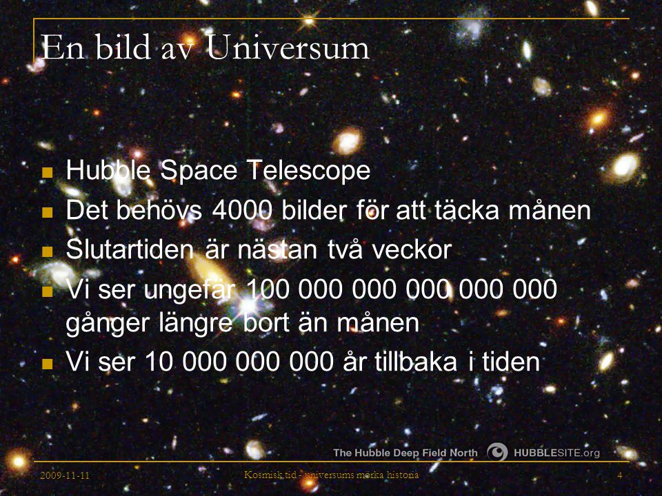 2009-11-11 Kosmisk tid - universums mörka historia 5 Matematik Mycket stora och mycket små tal 100 000 = 10 5 100 000 000 000 000 000 000 000 000 000 000 000 000 000 000 000 000 000 000 000 000 000 000 000 000 000 = 10 77 0.0001 = 10 -4
