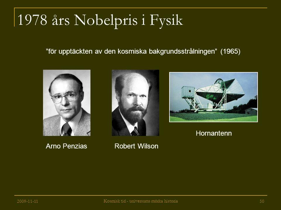 """2009-11-11 Kosmisk tid - universums mörka historia 50 1978 års Nobelpris i Fysik """"för upptäckten av den kosmiska bakgrundsstrålningen"""" (1965) Arno Pen"""