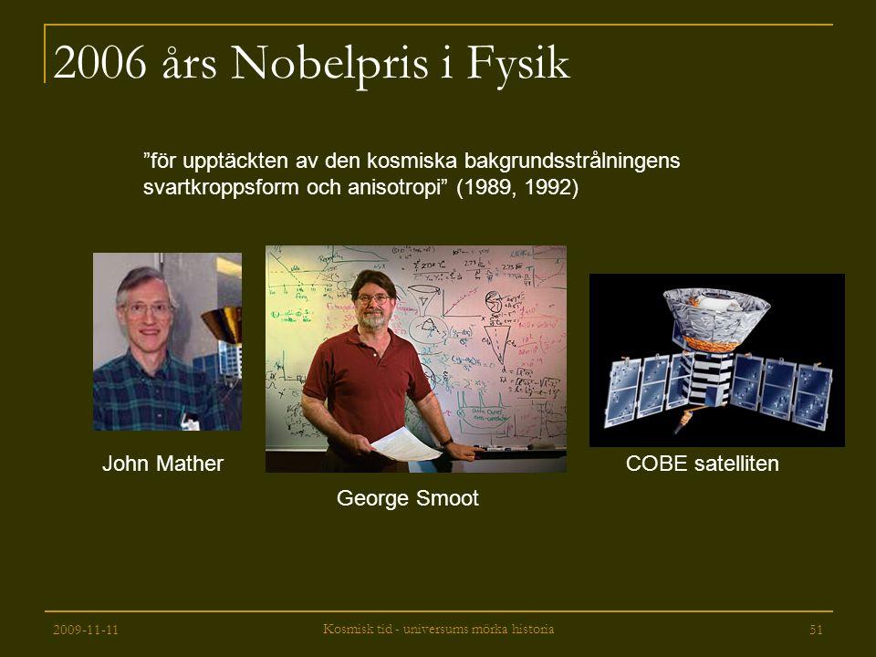 """2009-11-11 Kosmisk tid - universums mörka historia 51 2006 års Nobelpris i Fysik """"för upptäckten av den kosmiska bakgrundsstrålningens svartkroppsform"""