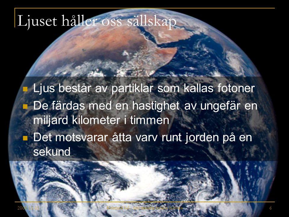 2009-11-11 Kosmisk tid - universums mörka historia 6 Ljuset håller oss sällskap Ljus består av partiklar som kallas fotoner De färdas med en hastighet