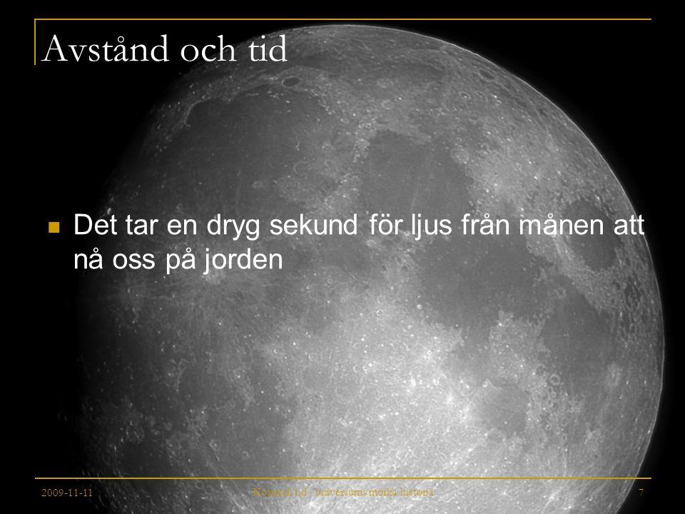 2009-11-11 Kosmisk tid - universums mörka historia 8 Solljuset tar ungefär 8 minuter på sig Avståndet är åtta ljusminuter