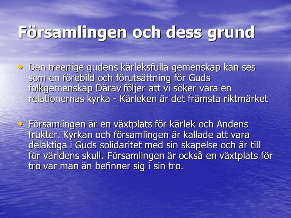 Församlingen och dess grund Den treenige gudens kärleksfulla gemenskap kan ses som en förebild och förutsättning för Guds folkgemenskap Därav följer att vi söker vara en relationernas kyrka - Kärleken är det främsta riktmärket Den treenige gudens kärleksfulla gemenskap kan ses som en förebild och förutsättning för Guds folkgemenskap Därav följer att vi söker vara en relationernas kyrka - Kärleken är det främsta riktmärket Församlingen är en växtplats för kärlek och Andens frukter.