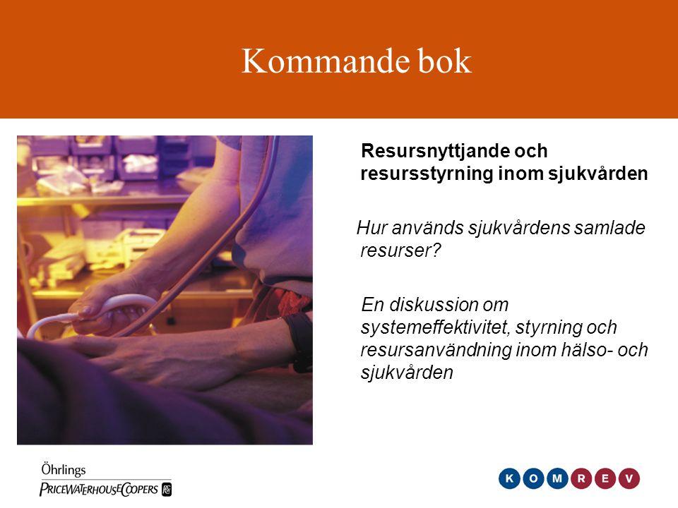 Kommande bok Resursnyttjande och resursstyrning inom sjukvården Hur används sjukvårdens samlade resurser? En diskussion om systemeffektivitet, styrnin