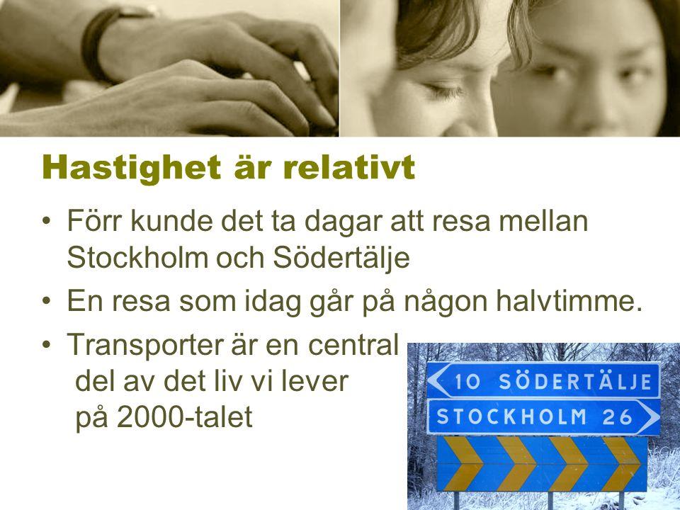 Hastighet är relativt Förr kunde det ta dagar att resa mellan Stockholm och Södertälje En resa som idag går på någon halvtimme. Transporter är en cent