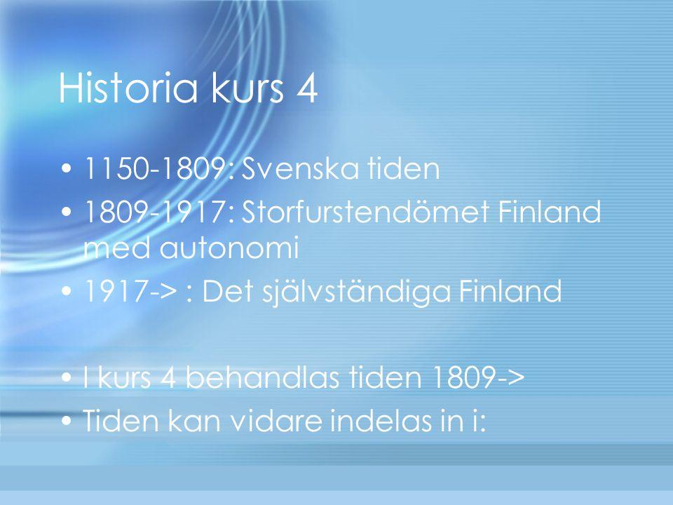 Historia kurs 4 1150-1809: Svenska tiden 1809-1917: Storfurstendömet Finland med autonomi 1917-> : Det självständiga Finland I kurs 4 behandlas tiden