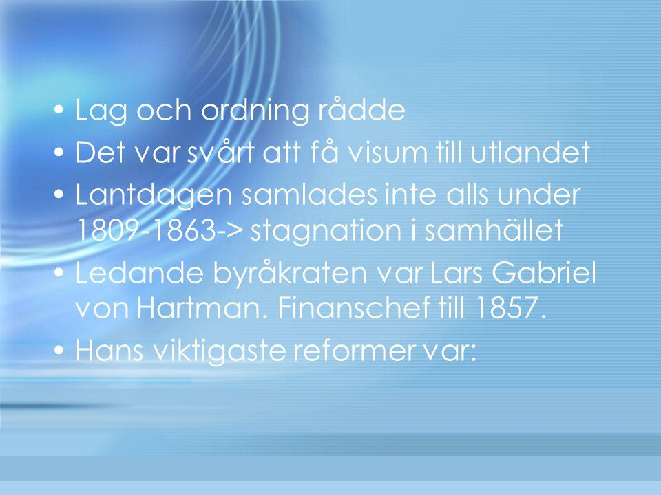 Lag och ordning rådde Det var svårt att få visum till utlandet Lantdagen samlades inte alls under 1809-1863-> stagnation i samhället Ledande byråkrate