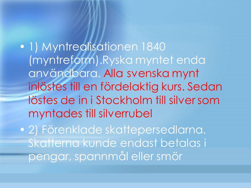 1) Myntrealisationen 1840 (myntreform).Ryska myntet enda användbara. Alla svenska mynt inlöstes till en fördelaktig kurs. Sedan löstes de in i Stockho