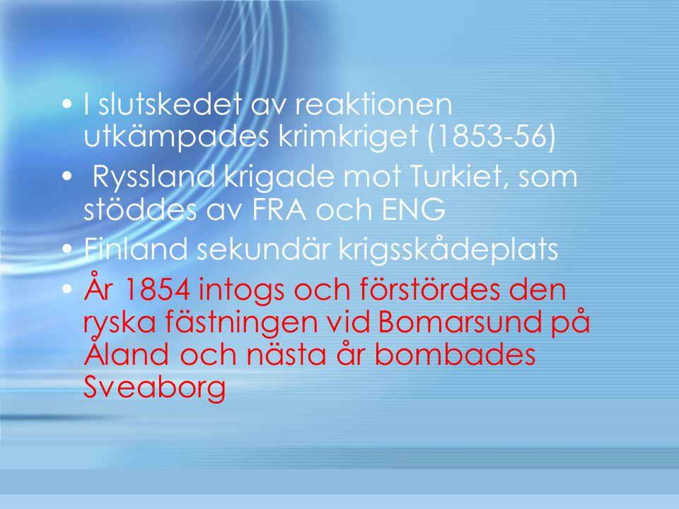 I slutskedet av reaktionen utkämpades krimkriget (1853-56)  Ryssland krigade mot Turkiet, som stöddes av FRA och ENG Finland sekundär krigsskådeplats