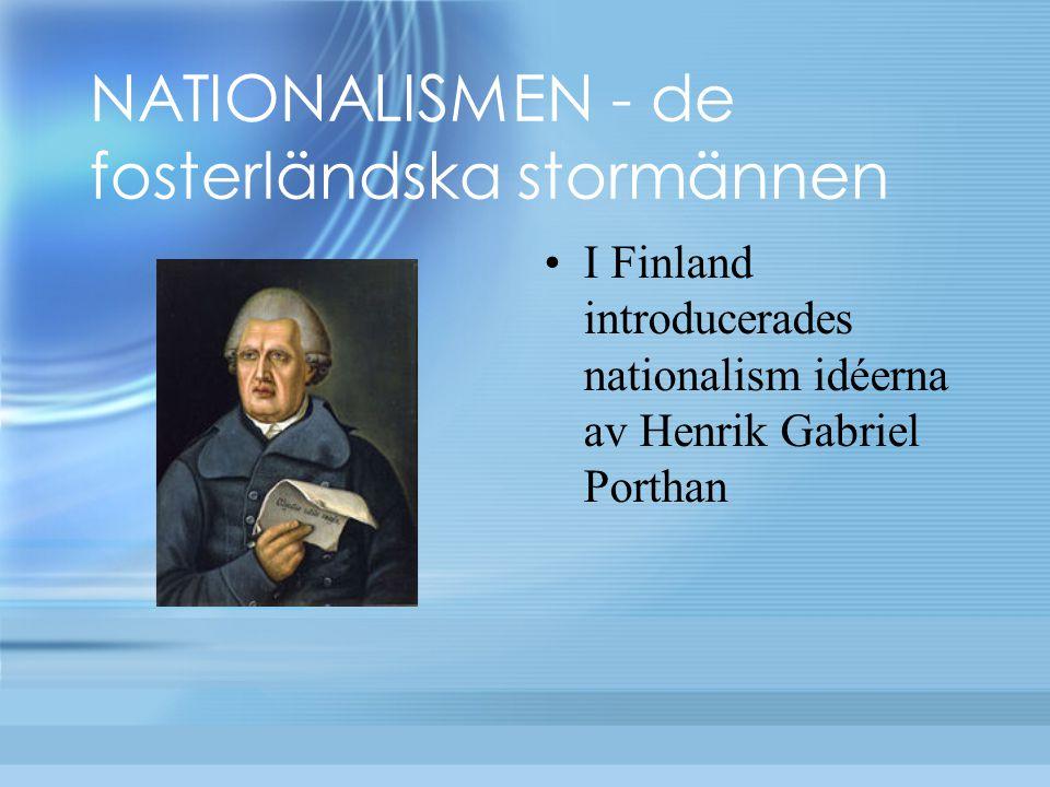 NATIONALISMEN - de fosterländska stormännen I Finland introducerades nationalism idéerna av Henrik Gabriel Porthan