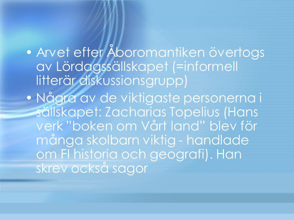 Arvet efter Åboromantiken övertogs av Lördagssällskapet (=informell litterär diskussionsgrupp)  Några av de viktigaste personerna i sällskapet: Zacha