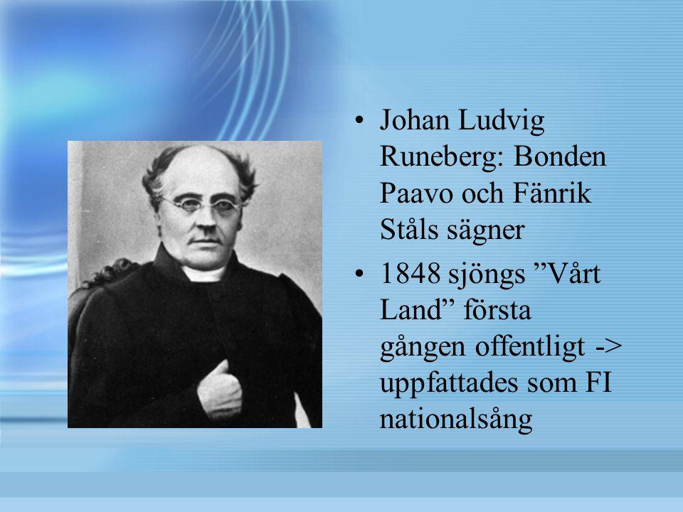 """Johan Ludvig Runeberg: Bonden Paavo och Fänrik Ståls sägner 1848 sjöngs """"Vårt Land"""" första gången offentligt -> uppfattades som FI nationalsång"""