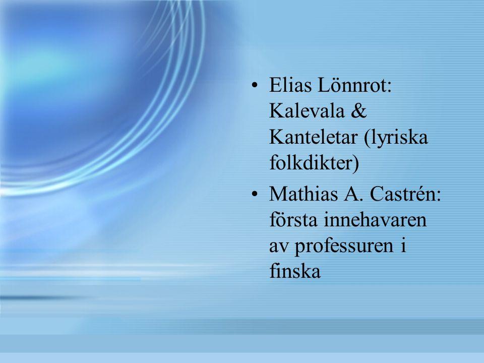 Elias Lönnrot: Kalevala & Kanteletar (lyriska folkdikter) Mathias A. Castrén: första innehavaren av professuren i finska
