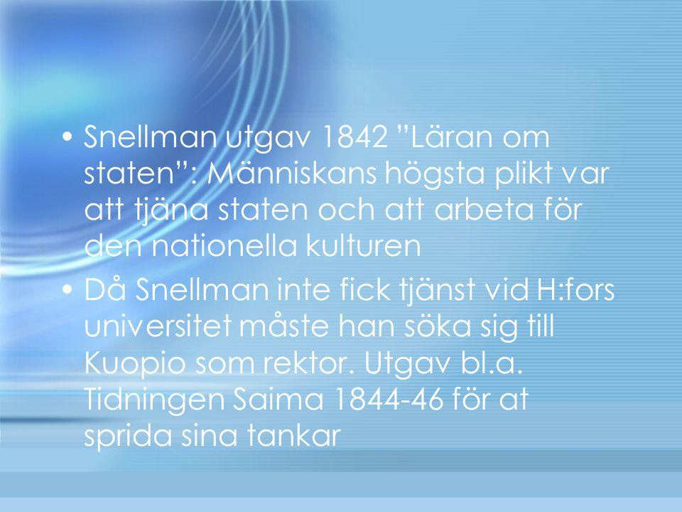 """Snellman utgav 1842 """"Läran om staten"""": Människans högsta plikt var att tjäna staten och att arbeta för den nationella kulturen Då Snellman inte fick t"""