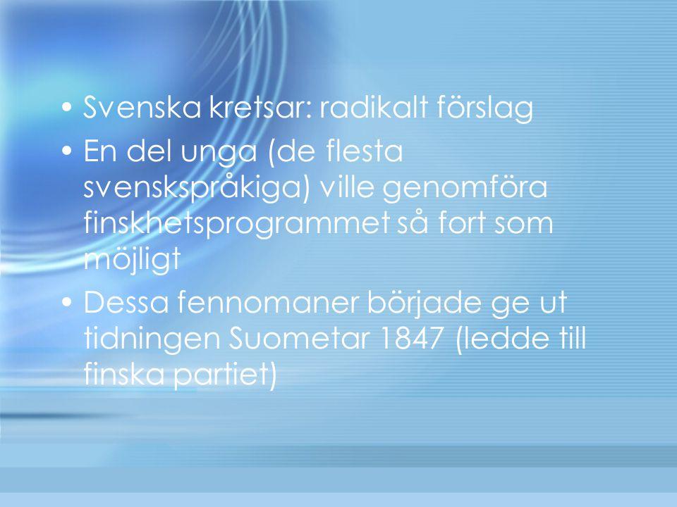 Svenska kretsar: radikalt förslag En del unga (de flesta svenskspråkiga) ville genomföra finskhetsprogrammet så fort som möjligt Dessa fennomaner börj