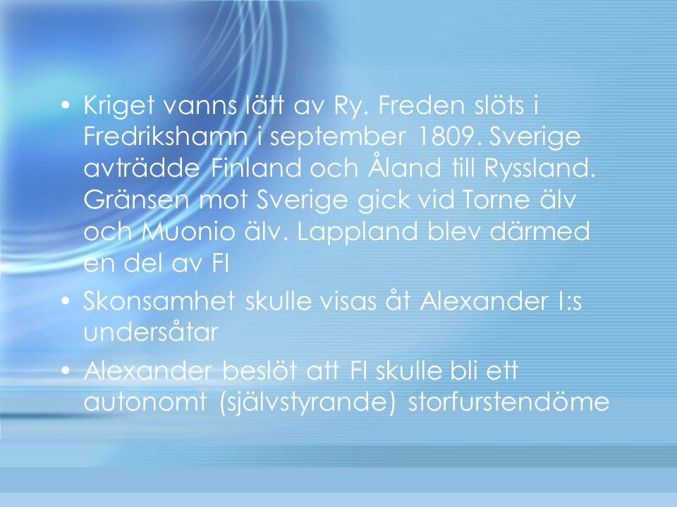 Kriget vanns lätt av Ry. Freden slöts i Fredrikshamn i september 1809. Sverige avträdde Finland och Åland till Ryssland. Gränsen mot Sverige gick vid
