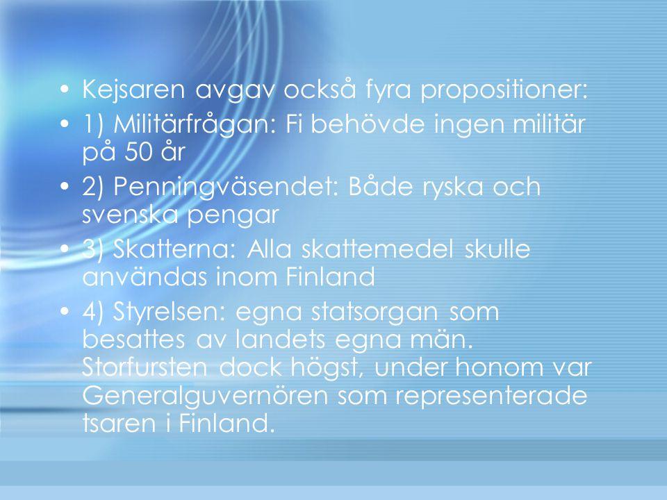 Kejsaren avgav också fyra propositioner: 1) Militärfrågan: Fi behövde ingen militär på 50 år 2) Penningväsendet: Både ryska och svenska pengar 3) Skat