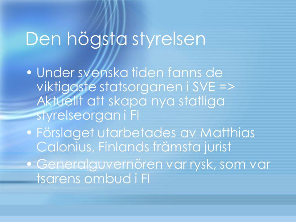 Den högsta styrelsen Under svenska tiden fanns de viktigaste statsorganen i SVE => Aktuellt att skapa nya statliga styrelseorgan i FI Förslaget utarbe
