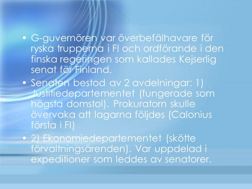 G-guvernören var överbefälhavare för ryska trupperna i FI och ordförande i den finska regeringen som kallades Kejserlig senat för Finland. Senaten bes