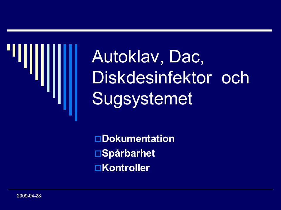 2009-04-28 Autoklav, Dac, Diskdesinfektor och Sugsystemet  Dokumentation  Spårbarhet  Kontroller
