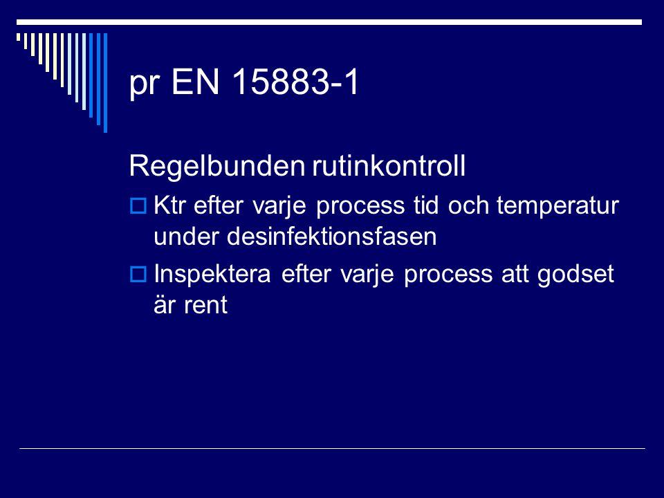 pr EN 15883-1 Regelbunden rutinkontroll  Ktr efter varje process tid och temperatur under desinfektionsfasen  Inspektera efter varje process att god