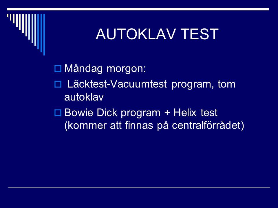 AUTOKLAV TEST  Måndag morgon:  Läcktest-Vacuumtest program, tom autoklav  Bowie Dick program + Helix test (kommer att finnas på centralförrådet)