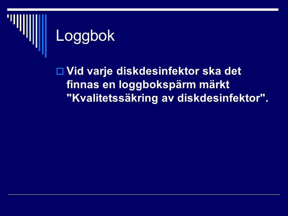 Loggbok  Vid varje diskdesinfektor ska det finnas en loggbokspärm märkt