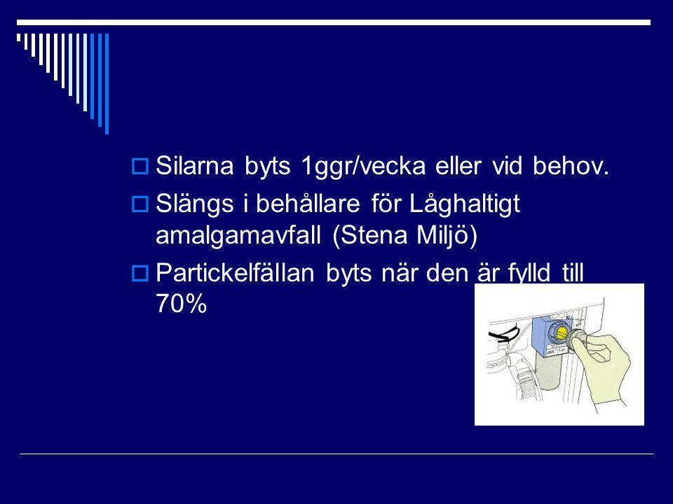  Silarna byts 1ggr/vecka eller vid behov.  Slängs i behållare för Låghaltigt amalgamavfall (Stena Miljö)  Partickelfällan byts när den är fylld til