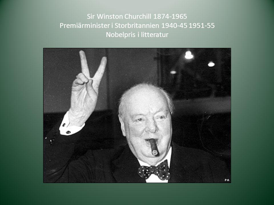 Sir Winston Churchill 1874-1965 Premiärminister i Storbritannien 1940-45 1951-55 Nobelpris i litteratur