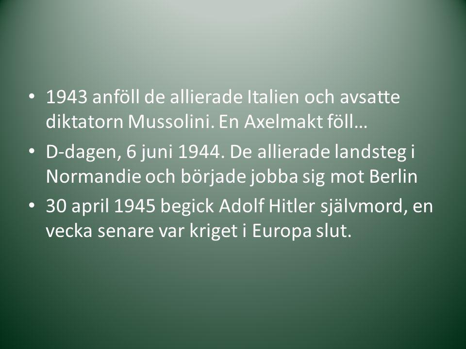 1943 anföll de allierade Italien och avsatte diktatorn Mussolini. En Axelmakt föll… D-dagen, 6 juni 1944. De allierade landsteg i Normandie och börjad