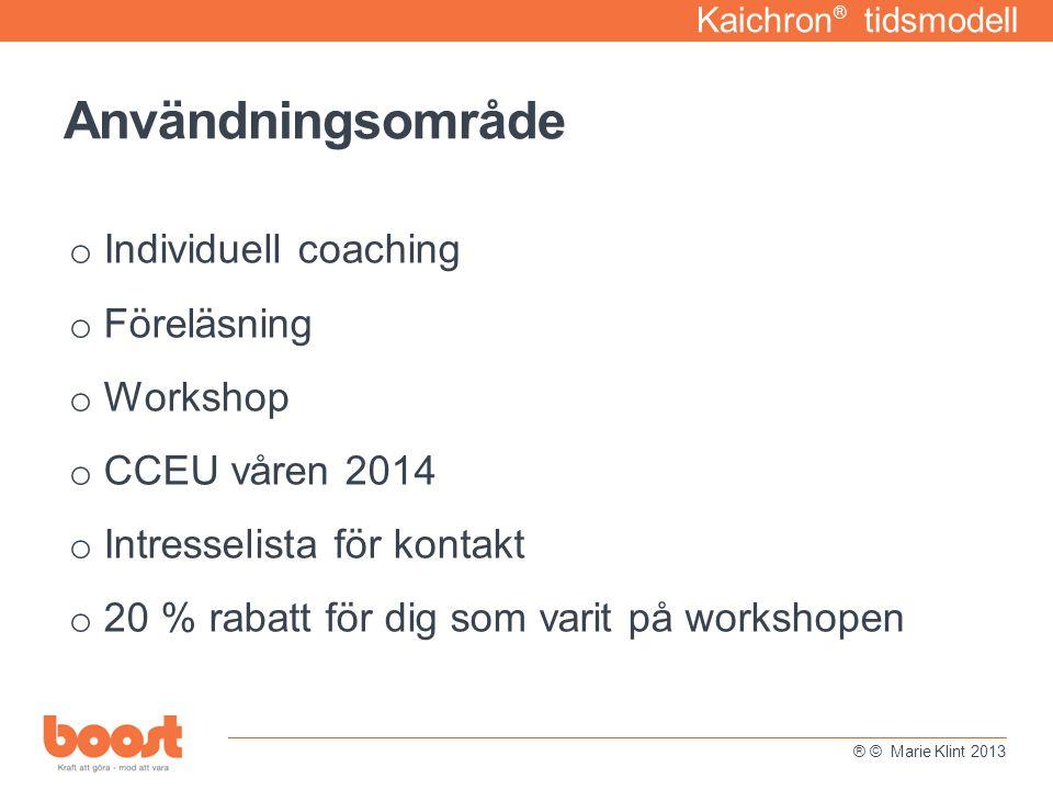 o Individuell coaching o Föreläsning o Workshop o CCEU våren 2014 o Intresselista för kontakt o 20 % rabatt för dig som varit på workshopen Kaichron ®