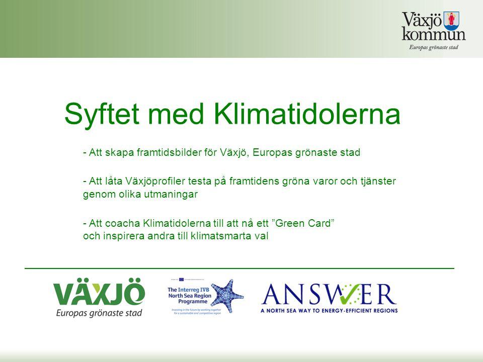 Syftet med Klimatidolerna - Att skapa framtidsbilder för Växjö, Europas grönaste stad - Att låta Växjöprofiler testa på framtidens gröna varor och tjänster genom olika utmaningar - Att coacha Klimatidolerna till att nå ett Green Card och inspirera andra till klimatsmarta val