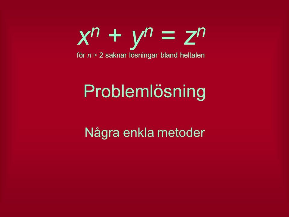 Problemlösning Några enkla metoder x n + y n = z n för n > 2 saknar lösningar bland heltalen