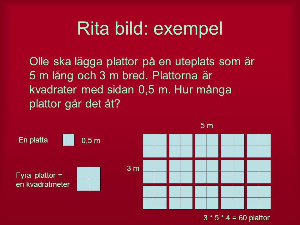 Rita bild: exempel Olle ska lägga plattor på en uteplats som är 5 m lång och 3 m bred. Plattorna är kvadrater med sidan 0,5 m. Hur många plattor går d