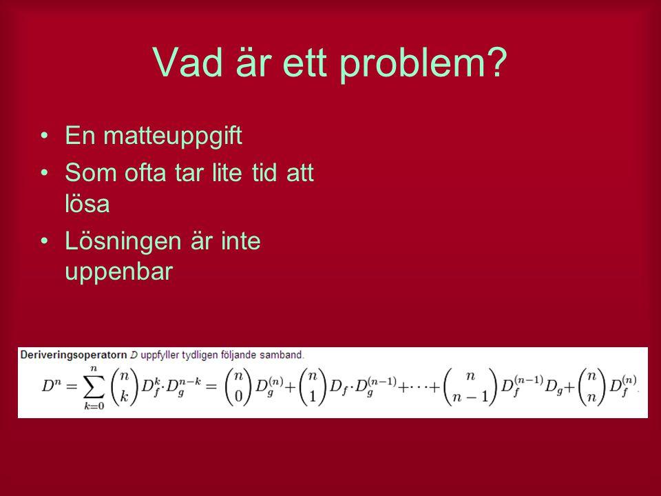 Vad är ett problem? En matteuppgift Som ofta tar lite tid att lösa Lösningen är inte uppenbar