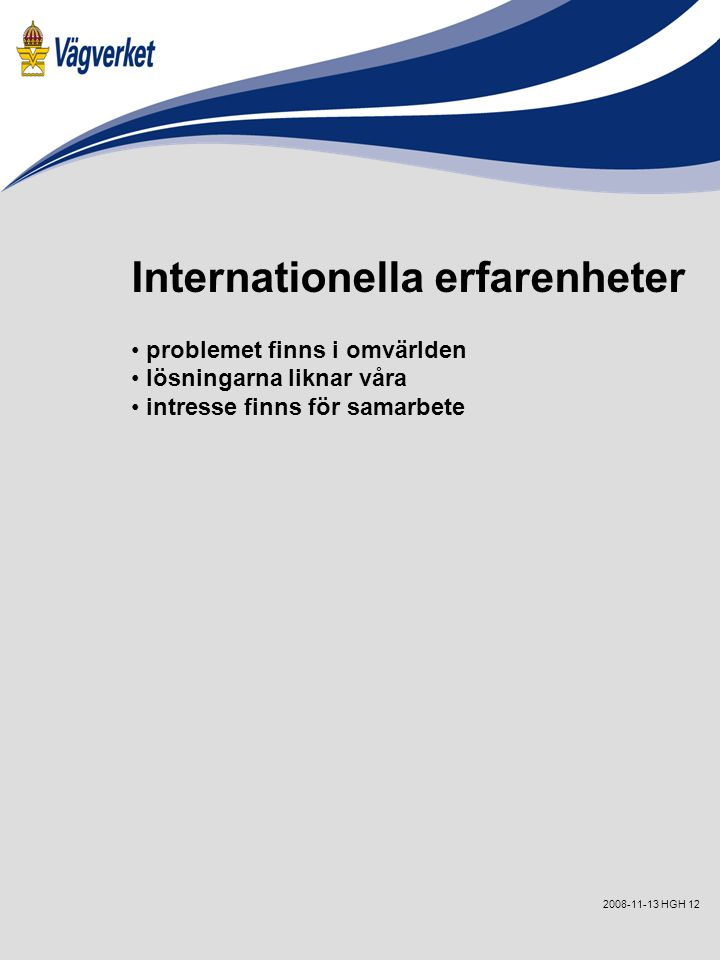 122008-11-13 HGH Internationella erfarenheter problemet finns i omvärlden lösningarna liknar våra intresse finns för samarbete