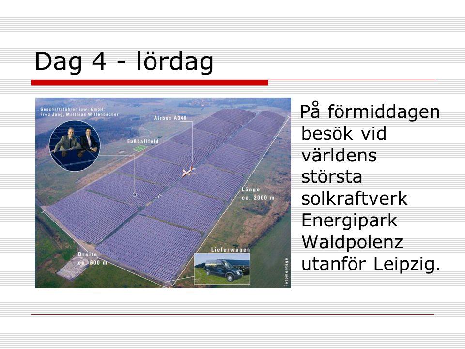 Dag 4 - lördag På förmiddagen besök vid världens största solkraftverk Energipark Waldpolenz utanför Leipzig.