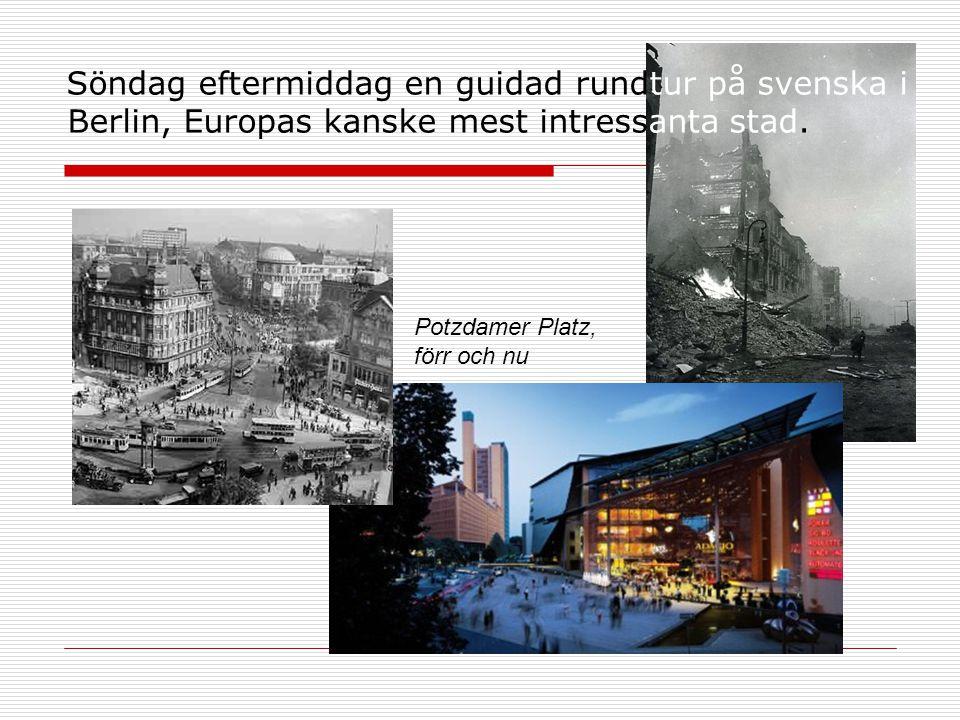 Söndag eftermiddag en guidad rundtur på svenska i Berlin, Europas kanske mest intressanta stad. Potzdamer Platz, förr och nu
