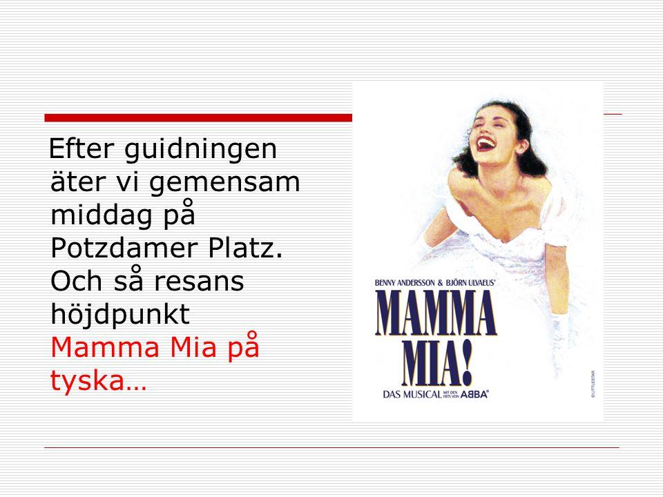 Efter guidningen äter vi gemensam middag på Potzdamer Platz. Och så resans höjdpunkt Mamma Mia på tyska…